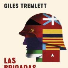 Libros: LAS BRIGADAS INTERNACIONALES: FASCISMO, LIBERTAD Y LA GUERRA CIVIL ESPAÑOLA.GILES TREMLETT. Lote 246949500