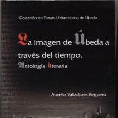 Libros: LA IMAGEN DE ÚBEDA A TRAVÉS DEL TIEMPO. AURELIO VALLADARES REGUERO. Lote 249015590