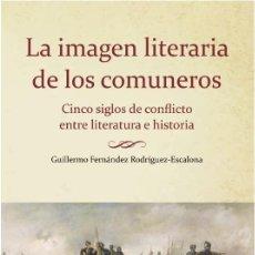Libros: LA IMAGEN LITERARIA DE LOS COMUNEROS (G. FERNÁNDEZ RODRÍGUEZ-ESCALONA) CASTILLA ED. 2021. Lote 249254110