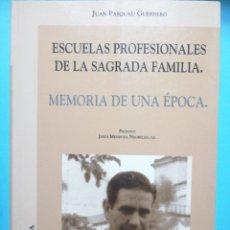 Livres: ESCUELAS PROFESIONALES DE LA SAGRADA FAMILIA. MEMORIA DE UNA ÉPOCA. JUAN PAQUAU GERRERO. Lote 249290330