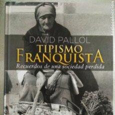 Livres: FRANCO. TIPISMO FRANQUISTA. RECUERDOS DE UNA SOCIEDAD PÉRDIDA. DAVID PALLOL. Lote 251806140