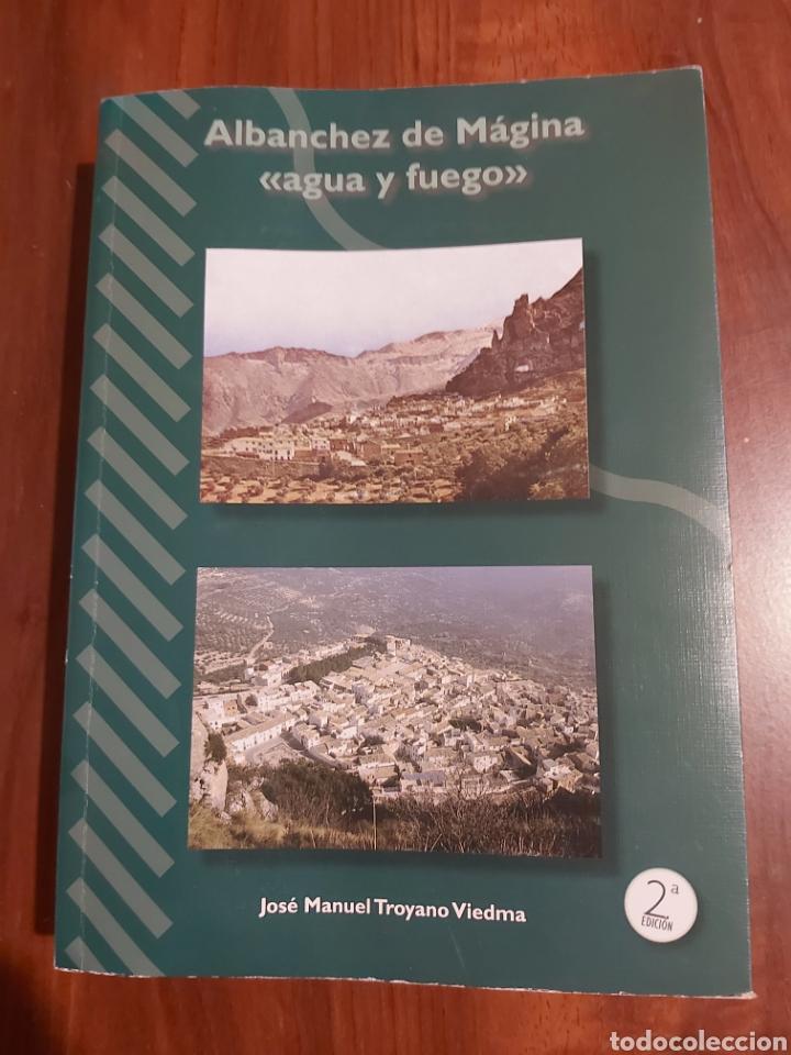 ALBANCHEZ DE MAGINA 《AGUA Y FUEGO》DE JOSÉ MANUEL TOYANO VIEDMA (Libros Nuevos - Historia - Historia de España)