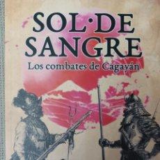 Libros: SOL DE SANGRE. LOS COMBATES DE CAGAYAN. Lote 253732025