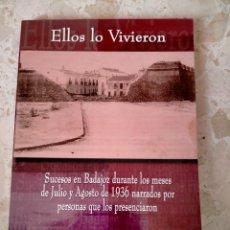 Libri: LIBRO ELLOS LO VIVIERON, SUCESOS EN BADAJOZ, GUERRA CIVIL ESPAÑOLA. Lote 253747790