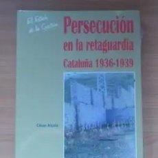 """Libros: """"PERSECUCIÓN EN LA RETAGUARDIA: CATALUÑA 1936-1939"""". Lote 253776490"""