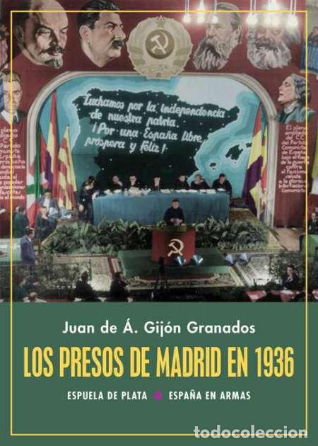 LOS PRESOS DE MADRID EN 1936. JUAN DE ÁVILA GIJÓN GRANADOS.-NUEVO (Libros Nuevos - Historia - Historia de España)