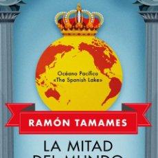 Libros: LA MITAD DEL MUNDO QUE FUE DE ESPAÑA. UNA HISTORIA VERDADERA, CASI INCREIBLE. RAMÓN TAMAMES.- NUEVO. Lote 255524440