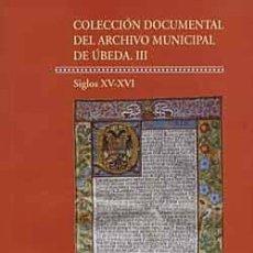 Libros: COLECCIÓN DOCUMENTAL DEL ARCHIVO MUNICIPAL DE ÚBEDA. III (SIGLOS XV-XVI) . 2 TOMOS. JOSE (ED.) RODRI. Lote 259000885
