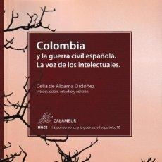 Libros: COLOMBIA Y LA GUERRA CIVIL ESPAÑOLA. LA VOZ DE LOS INTELECTUALES (CELIA DE ALDAMA) CALAMBUIR 2021. Lote 259004675