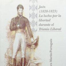 Libri: JAÉN (1820-1823): LA LUCHA POR LA LIBERTAD DURANTE EL TRIENIO LIBERAL. ISIDORO LARA MARTÍN. Lote 277753228