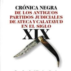 Libros: CRÓNICA NEGRA DE LOS ANTIGUOS PARTIDOS JUDICIALES DE ATECA Y CALATAYUD EN EL SIGLO XIX - I.F.C. 2021. Lote 260694030