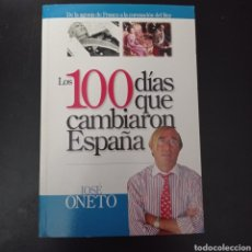 Libros: LOS 100 DIAS QUE CAMBIARON ESPAÑA , JOSE ONETO , EDICCION ZETA , 2005. Lote 260748480