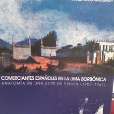 Libros: COMERCIANTES ESPAÑOLES EN LA LIMA BORBONICA ELITE DE PODER 1701-1761. Lote 260859670