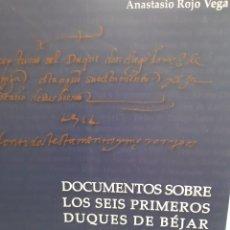 Libros: DOCUMENTOS SOBRE LOS SEIS PRIMEROS DUQUES DE BEJAR ANASTASIO ROJO VEGA. Lote 260862700
