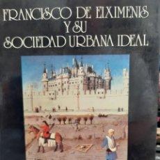 Libros: FRANCISCO DE EIXIMENIS Y SU SOCIEDAD URBANA IDEAL LUIS CERVERA VERA. Lote 260863995