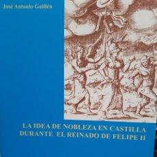 Libros: LA IDEA DE NOBLEZA EN CASTILLA DURANTE EL REINADO DE FELIPE II JOSE ANTONIO GUILLEN. Lote 260865030