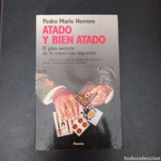 Libros: ATADO Y BIEN ATADO , EL PLAN SECRETO DE LA TRANSICION ESPAÑOLA . PEDRO MARIO HERRERO. Lote 261108995