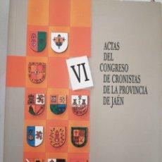 Libros: VI ACTAS DEL CONGRESO DE CRONISTAS DE LA PROVINCIA DE JAÉN. Lote 261172590