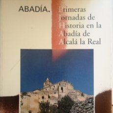 Libros: ABADÍA. PRIMERAS JORNADAS DE HISTORIA EN LA ABADÍA DE ALCALÁ LA REAL. JAÉN. Lote 261908355