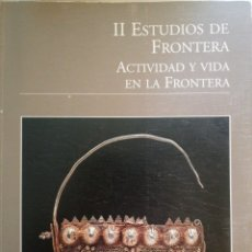 Libros: II ESTUDIOS DE FRONTERA. ACTIVIDAD Y VIDA EN LA FRONTERA. JAÉN. Lote 261908620