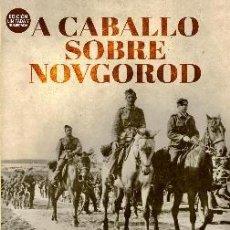Libros: A CABALLO SOBRE NOVGOROD MARTÍN ORTIZ, MIGUEL / CABALLERO JURADO, CARLOS / MORENO DIVISION AZUL. Lote 261918260