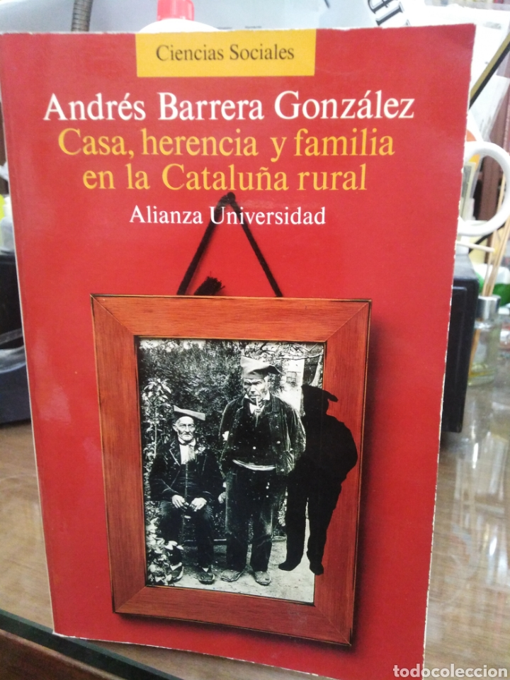 CASA HERENCIA Y FAMILIA EN LA CATALUÑA RURAL-ANDRÉS BARRERA GONZÁLEZ-EDITA ALIANZA 1990 (Libros Nuevos - Historia - Historia de España)