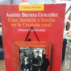Libros: CASA HERENCIA Y FAMILIA EN LA CATALUÑA RURAL-ANDRÉS BARRERA GONZÁLEZ-EDITA ALIANZA 1990. Lote 262927300