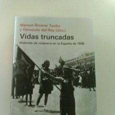 Libros: VIDAS TRUNCADAS. HISTORIAS DE VIOLENCIA EN LA ESPAÑA DE 1936. (FOTOS E INFORMACIÓN) 1° EDICIÓN. Lote 264294732