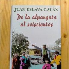 Libros: DE LA ALPARGATA AL SEISCIENTOS. AUTOR: JUAN ESLAVA GALÁN. Lote 264677164