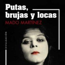 Libros: MADO MARTÍNEZ. PUTAS BRUJAS Y LOCAS. 2021. ALGAIDA. Lote 265391729