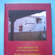 Libros: CASA SEÑORIAL DE OLIVARES DE DUERO BODEGA RENACIMIENTO VALLADOLID JESUS MARIA PELAYO FERNANDEZ 2005. Lote 265432729