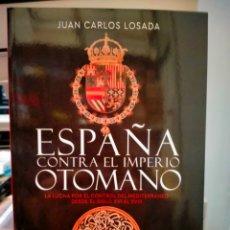 Livres: JUAN CARLOS LOSADA. ESPAÑA CONTRA EL IMPERIO OTOMANO ESFERA DE LOS LIBROS. Lote 267842249
