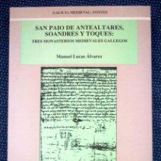 Libros: SAN PAIO DE ANTEALTARES, SOANDRES Y TOQUES: TRES MONASTERIOS MEDIEVALES GALLEGOS.. Lote 269003579