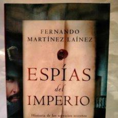 Libros: FERNANDO MARTÍNEZ LAINEZ. ESPÍAS DEL IMPERIO .ESPASA. Lote 269175763