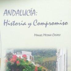 Libros: ANDALUCÍA: HISTORIA Y COMPROMISO. MANUEL MEDINA CASADO. Lote 269733903