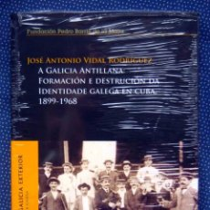 Libros: A GALICIA ANTILLANA: FORMACION E DESTRUCION DA IDENTIDADE GALEGA EN CUBA 1899-1968 - PRECINTADO. Lote 270127348