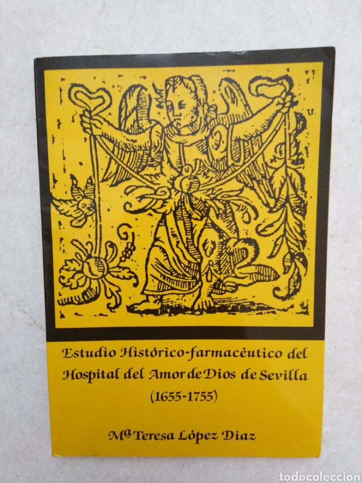 ESTUDIO HISTÓRICO-FARMACÉUTICO DEL HOSPITAL DEL AMOR DE DIOS DE SEVILLA ( 1655-1755 ) (Libros Nuevos - Historia - Historia de España)