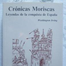 Libri: LIBRO - WASHINGTON IRVING - CRÓNICAS MORISCAS, LEYENDAS DE LA CONQUISTA DE ESPAÑA 2001. Lote 273744373