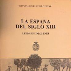 Libros: LA ESPAÑA DEL SIGLO XIII. LEÍDA EN IMÁGENES. 1986. G. MENÉNDEZ PÍDAL. NUEVO IMPECABLE.. Lote 276699063