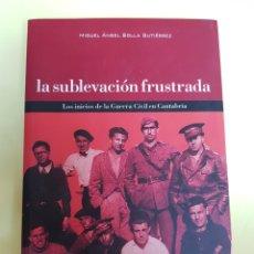 Libros: LA SUBLEVACIÓN FRUSTRADA, MIGUEL ÁNGEL SOLLA GUTIERREZ ,2005. Lote 277462353