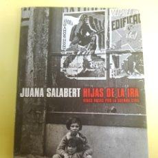 Libros: HIJAS DE LA IRA ,VIDAS ROTAS POR LA GUERRACIVIL , JUANA SALABERT. Lote 277463933