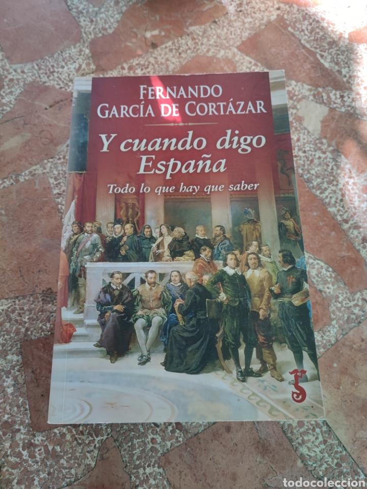 Y CUANDO DIGO ESPAÑA. TODO LO QUE HAY QUE SABER - FERNANDO GARCÍA DE CORTÁZAR (Libros Nuevos - Historia - Historia de España)