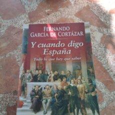 Libros: Y CUANDO DIGO ESPAÑA. TODO LO QUE HAY QUE SABER - FERNANDO GARCÍA DE CORTÁZAR. Lote 282901693