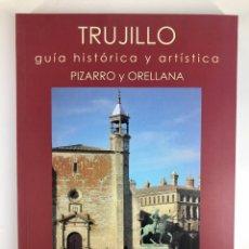 Libros: TRUJILLO, GUÍA HISTORIA Y ARTÍSTICA. PIZARRO Y ORELLANA. MAGDALENA GALIANA. Lote 288050953