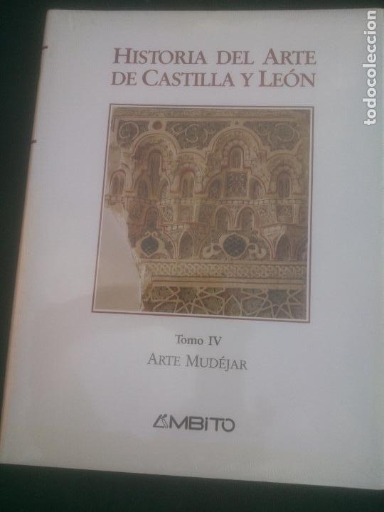 HISTORIA DEL ARTE DE CASTILLA Y LEON, TOMO IV, ARTE MUDEJAR, AMBITO. (Libros Nuevos - Historia - Historia de España)