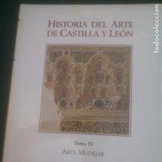 Libros: HISTORIA DEL ARTE DE CASTILLA Y LEON, TOMO IV, ARTE MUDEJAR, AMBITO.. Lote 288412343