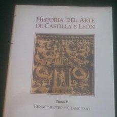 Libros: HISTORIA DEL ARTE DE CASTILLA Y LEON, TOMO V, RENACIMIENTO Y CLASICISMO, AMBITO.. Lote 288412368
