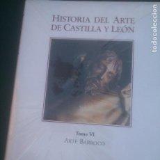 Libros: HISTORIA DEL ARTE DE CASTILLA Y LEON, TOMO VI, ARTE BARROCO, AMBITO.. Lote 288412388