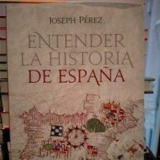 Libros: JOSEPH PÉREZ. ENTENDER LA HISTORIA DE ESPAÑA .ESFERA DE LOS LIBROS. Lote 288736803