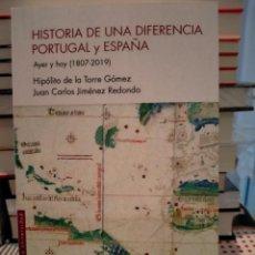 Libros: HIPÓLITO DE LA TORRE/JUAN CARLOS JIMÉNEZ HISTORIA DE UNA DIFERENCIA.PORTUGAL Y ESPAÑA 1807/2019 SÍLE. Lote 288739443